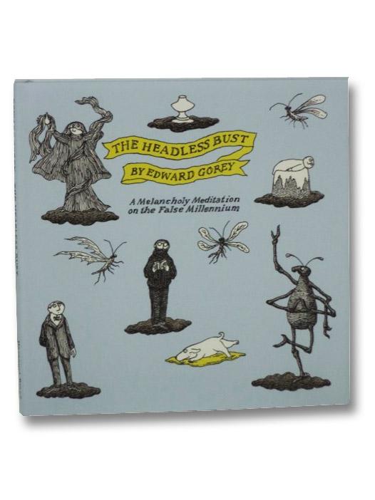 The Headless Bust: A Melancholy Meditation on the False Millennium, Gorey, Edward