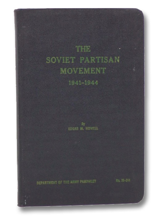 The Soviet Partisan Movement, 1941-1944 (Department of the Army Pamphlet, No. 20-244), Howell, Edgar M.