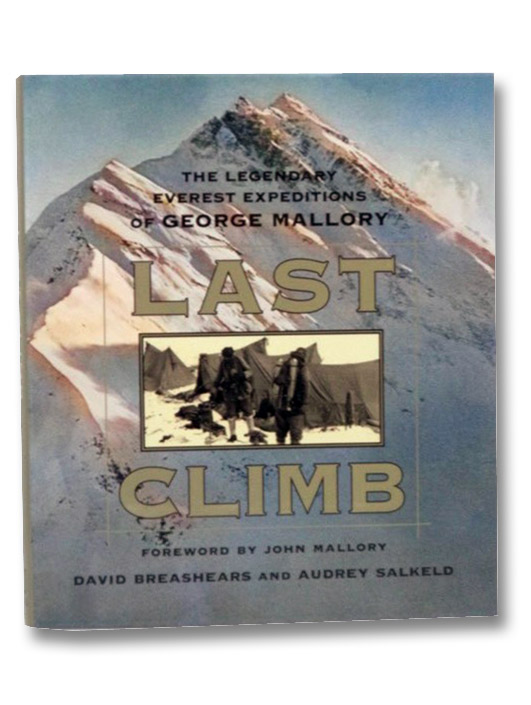 Last Climb: The Legendary Everest Expeditions of George Mallory, Breashears, David
