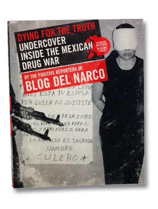 Dying for the Truth: Undercover Inside the Mexican Drug War, Blog Del Narco