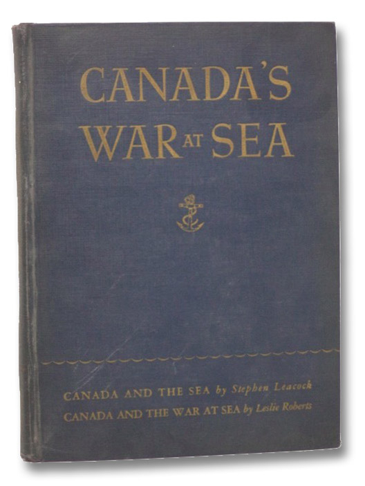 Canada's War at Sea: Canada and the Sea; Canada and the War at Sea, Leacock, Stephen; Roberts, Leslie