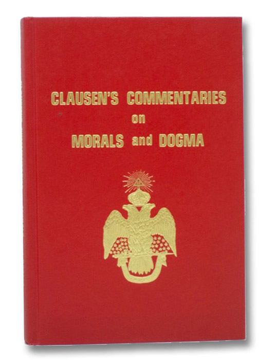 Clausen's Commentaries on Morals and Dogma, Clausen, Henry C.