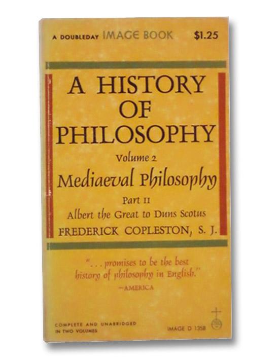 A History of Philosophy Volume 2, Part II: Mediaeval Philosophy -- Albert the Great to Duns Scotus, Copleston, Frederick