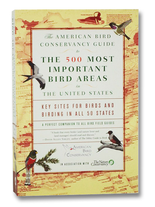 The American Bird Conservancy Guide to the 500 Most Important Bird Areas in the United States: Key Sites for Birds and Birding in All 50 States, a Perfect Companion to All Bird Field Guides (American Bird Conservancy in Association with The Nature Conservancy), Chipley, Robert M.; Fenwick, George H.; Parr, Michael J.; Pashley, David N.