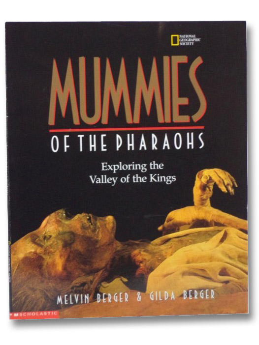 Mummies of the Pharaohs: Exploring the Valley of the Kings (National Geographic Society), Berger, Melvin; Berger, Gilda