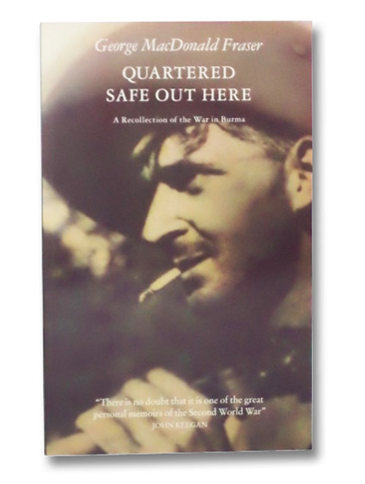 Quartered Safe Out Here: A Recollection of the War in Burma, Fraser, George MacDonald