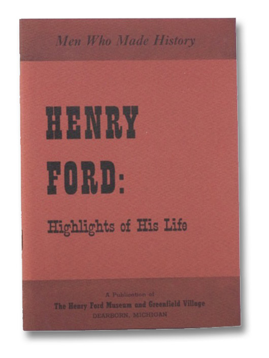 Henry Ford: Highlights of His Life (Men Who Made History), The Henry Ford Museum and Greenfield Village