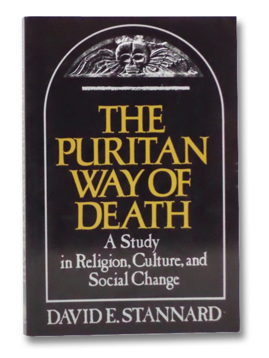 The Puritan Way of Death: A Study in Religion, Culture and Social Change, Stannard, David E.