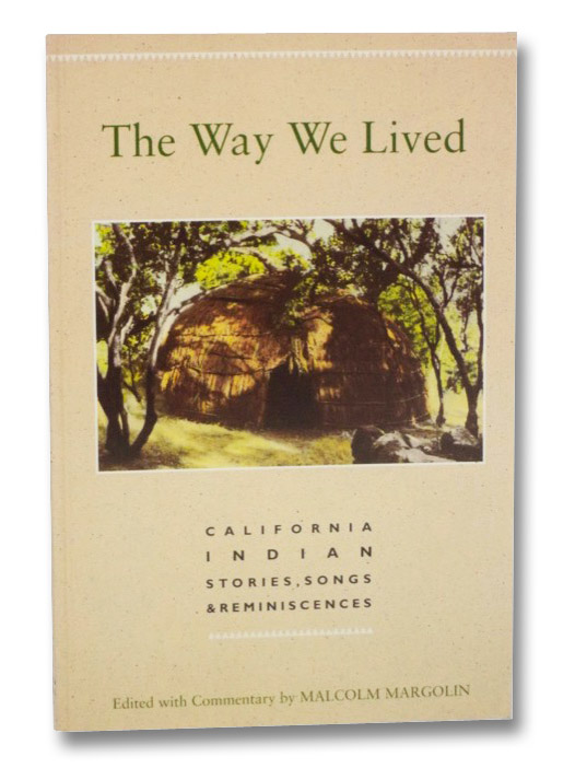 The Way We Lived: California Indian Stories, Songs & Reminiscences, Margolin, Malcolm