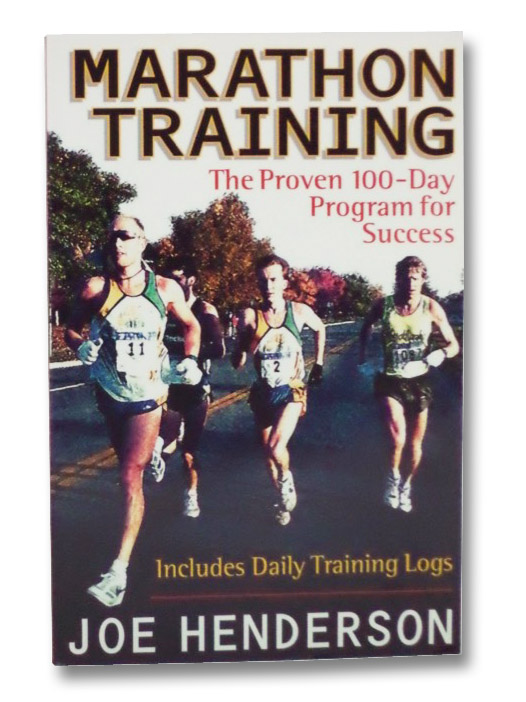Marathon Training: The Proven 100-Day Program for Success, Includes Daily Training Logs, Henderson, Joe