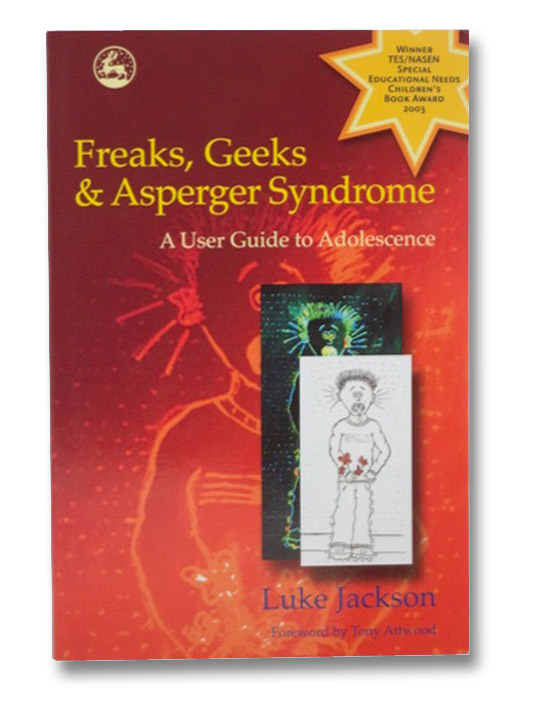 Freaks, Geeks & Asperger Syndrome: A User Guide to Adolescence, Jackson, Luke; Attwood, Tony