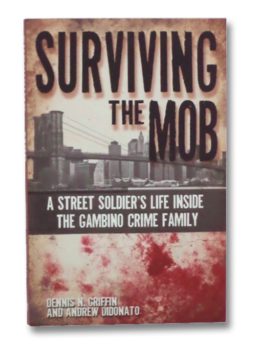Surviving the Mob: A Street Soldier's Life Inside the Gambino Crime Family, Griffin, Dennis N.; Didonato, Andrew