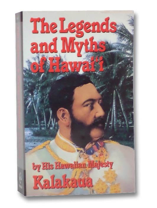 The Legends and Myths of Hawai'i: The Fables and Folk-Lore of a Strange People, Kalakaua; Daggett, R.M.; Grant, Glen