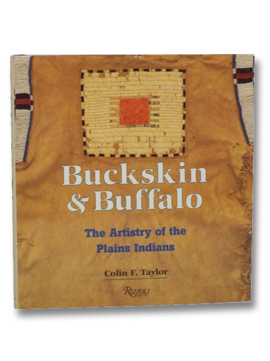 Buckskin & Buffalo: The Artistry of the Plains Indians, Taylor, Colin F.