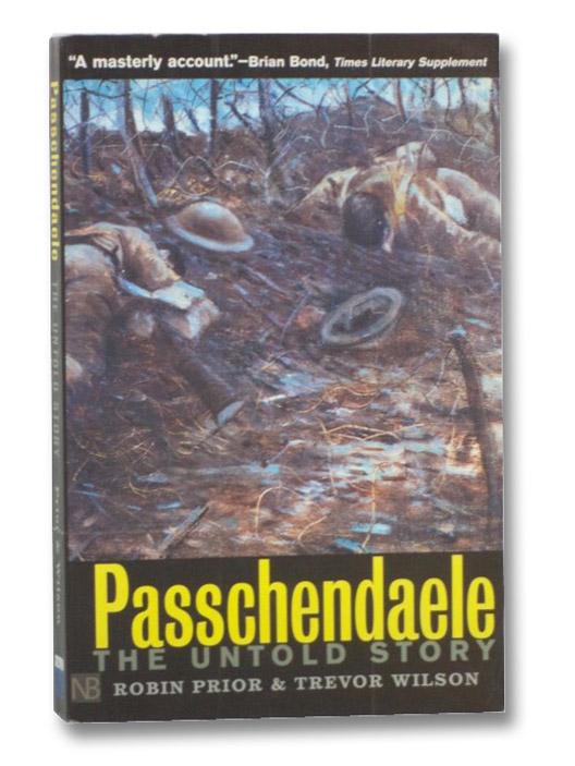 Passchendaele: The Untold Story, Prior, Robin