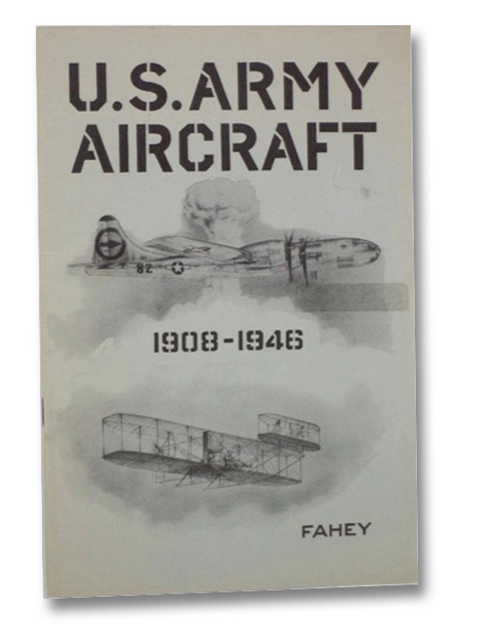 U.S. Army Aircraft, 1908-1946 (Heavier-Than-Air), Fahey, James C.