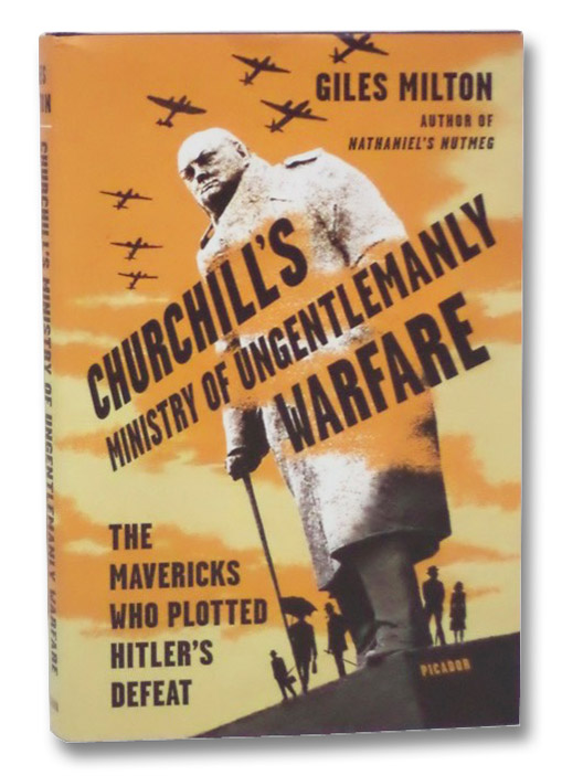 Churchill's Ministry of Ungentlemanly Warfare: The Mavericks Who Plotted Hitler's Defeat, Milton, Giles