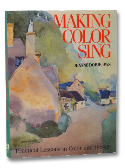 Making Color Sing: Practical Lessons in Color and Design, Dobie, Jeanne