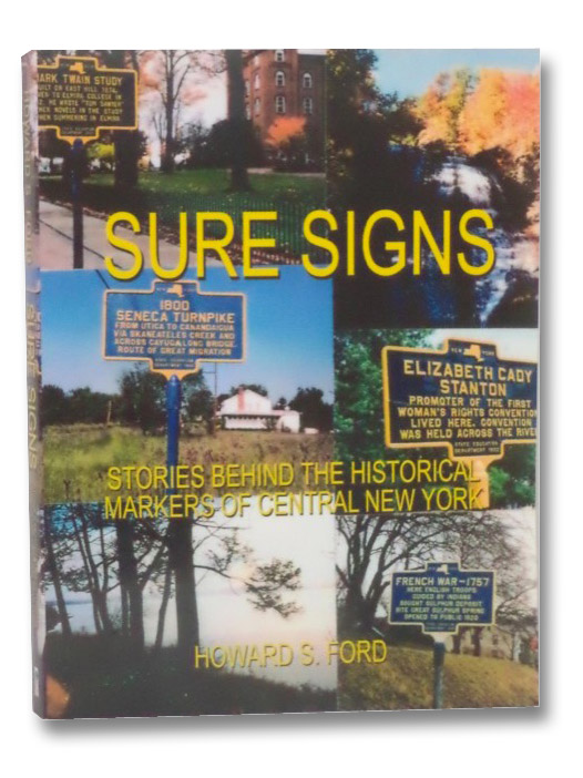 Sure Signs: Stories Behind the Historical Markers of Central New York, Ford, Howard S.