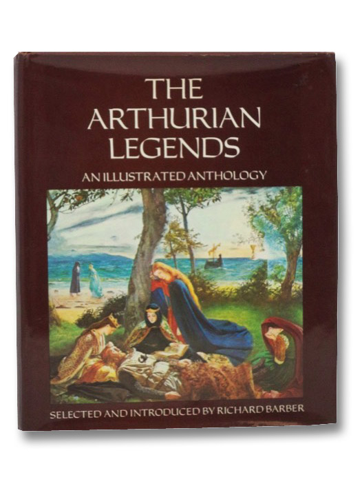 The Arthurian Legends: An Illustrated Anthology, Barber, Richard