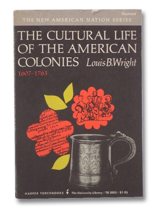 The Cultural Life of the American Colonies, 1607-1763 (The New American Nation Series, Illustrated), Wright, Louis B.