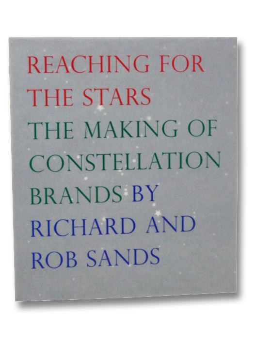 Reaching for the Stars: The Making of Constellation Brands, Sands, Richard; Sands, Rob