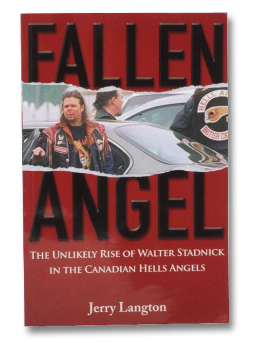 Fallen Angel: The Unlikely Rise of Walter Stadnick and the Canadian Hells Angels, Langton, Jerry