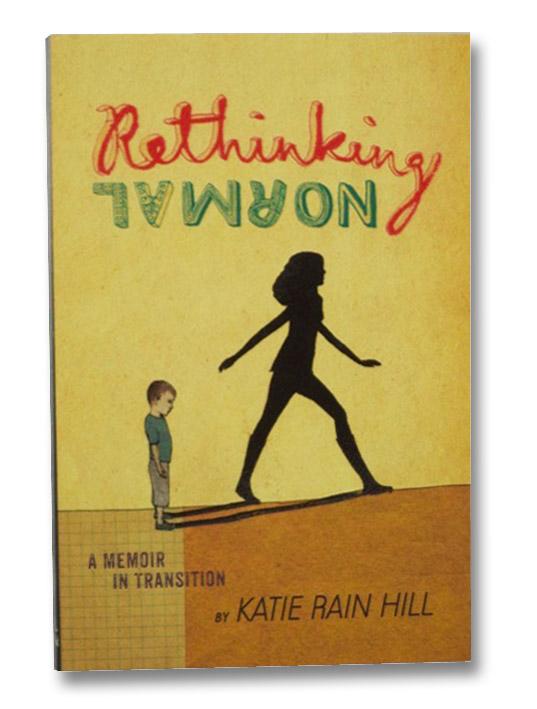 Rethinking Normal: A Memoir in Transition, Hill, Katie Rain; Schrag, Ariel