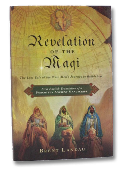 Revelation of the Magi: The Lost Tale of the Wise Men's Journey to Bethlehem, Landau, Brent
