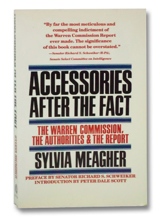 Accessories After the Fact: The Warren Commission, the Authorities & the Report, Meagher, Sylvia; Schweiker, Richard S.; Scott, Peter Dale
