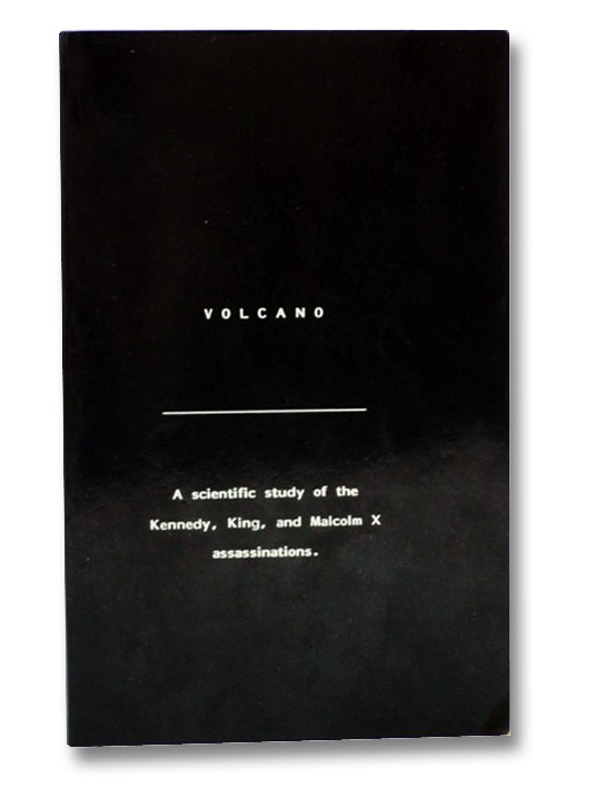 Volcano: A Scientific Study of the Kennedy, King, and Malcolm X Assassinations, Rothman, David B.