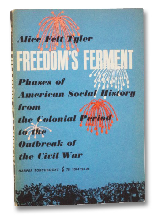 Freedoms Ferment: Phases of American Social History from the Colonial Period to the Outbreak of the Civil War, Tyler, Alice Felt