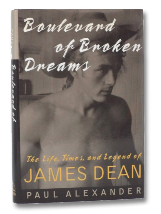 Boulevard of Broken Dreams: The Life, Times, and Legend of James Dean, Alexander, Paul