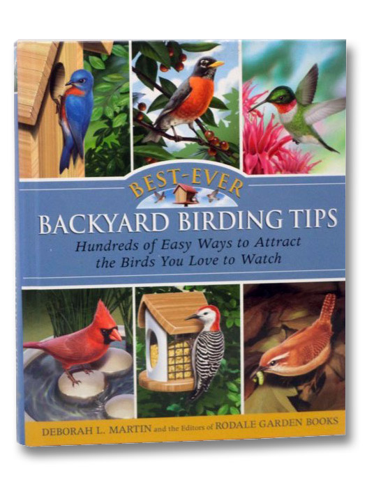 Best-Ever Backyard Birding Tips: Hundreds of Easy Ways to Attract the Birds You Love to Watch, Martin, Deborah L.