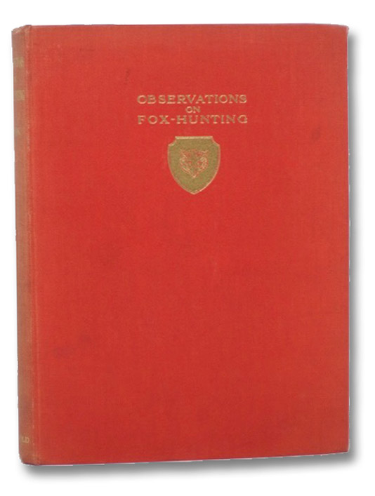 Observations on Fox-Hunting, Colonel Cook; Wolstenholme, Alken and Others; de Broke, Lord Willoughby