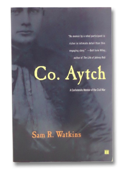 Co. Aytch: A Confederate Memoir of the Civil War, Watkins, Sam R.