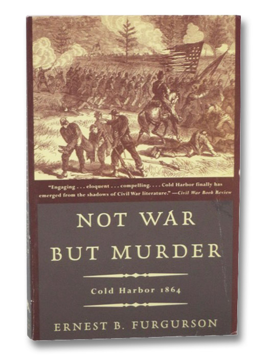 Not War but Murder: Cold Harbor, 1864, Furgurson, Enrest B.