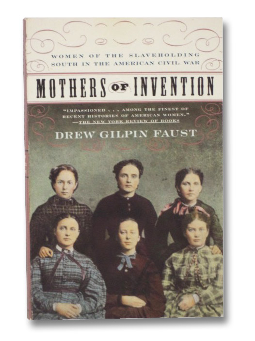 Mothers of Invention: Women of the Slaveholding South in the American Civil War, Faust, Drew Gilpin