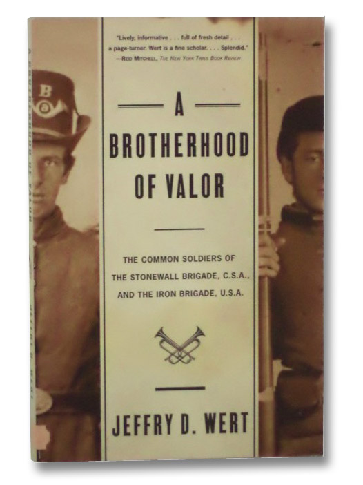 A Brotherhood of Valor: The Common Soldiers of the Stonewall Brigade, C.S.A., and the Iron Brigade, U.S.A, Wert, Jeffry D.