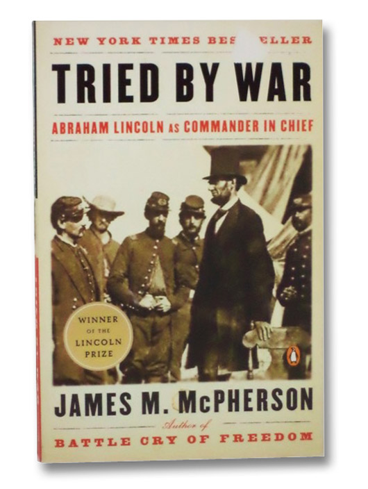 Tried by War: Abraham Lincoln as Commander in Chief, McPherson, James M.