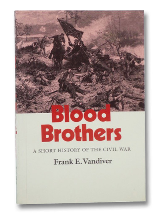 Blood Brothers: A Short History of the Civil War, Vandiver, Frank E.