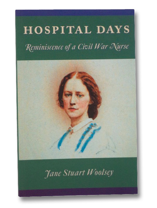 Hospital Days: Reminiscence of a Civil War Nurse, Woolsey, Jane Stuart