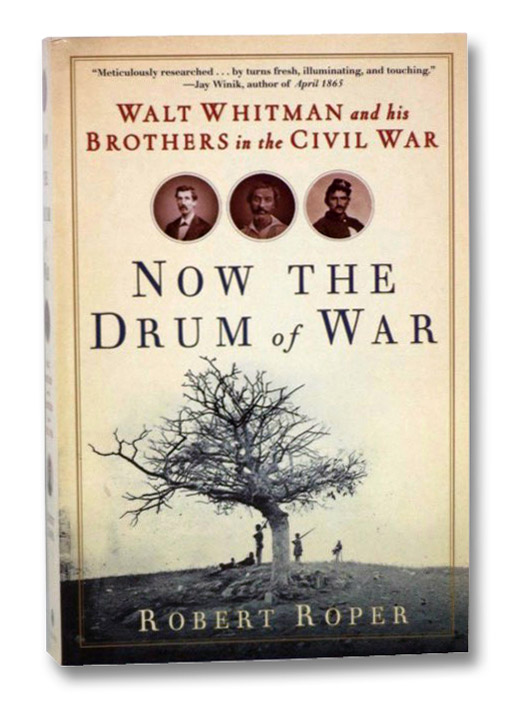 Now the Drum of War: Walt Whitman and His Brothers in the Civil War, Roper, Robert