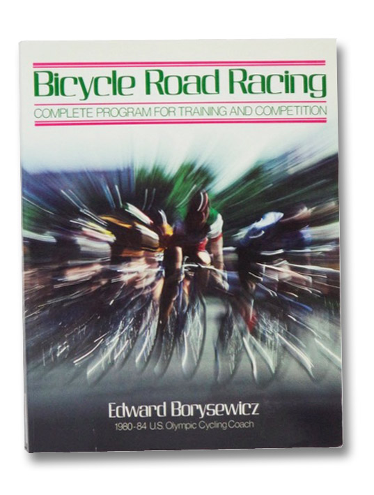 Bicycle Road Racing: The Complete Program for Training and Competition, Borysewicz, Edward