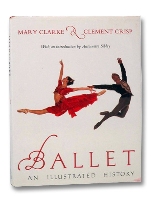 Ballet: An Illustrated History, Clarke, Mary; Crisp, Clement