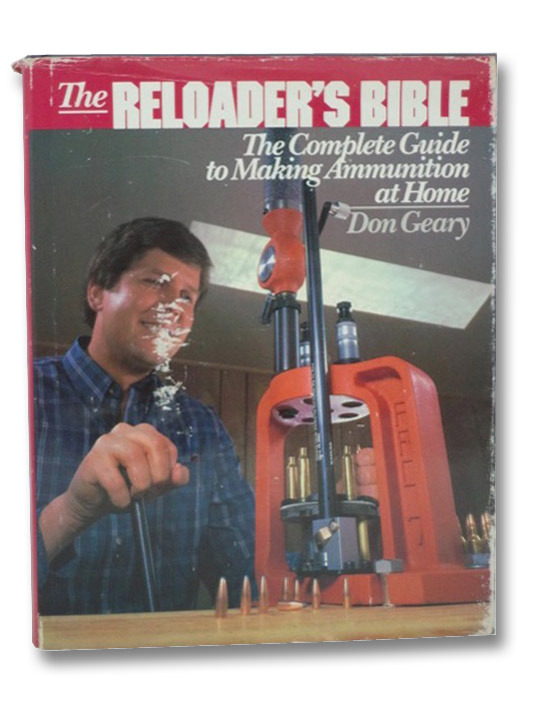 The Reloader's Bible: The Complete Guide to Making Ammunition at Home, Geary, Don