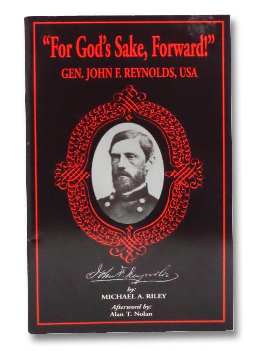 For God's Sake, Forward! Gen. John F. Reynolds, USA, Riley, Michael A.; Nolan, Alan T.