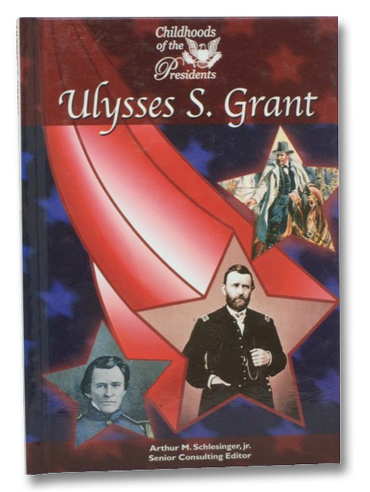 Ulysses S. Grant (Childhoods of the Presidents), Schlesinger, Jr. Arthur M.