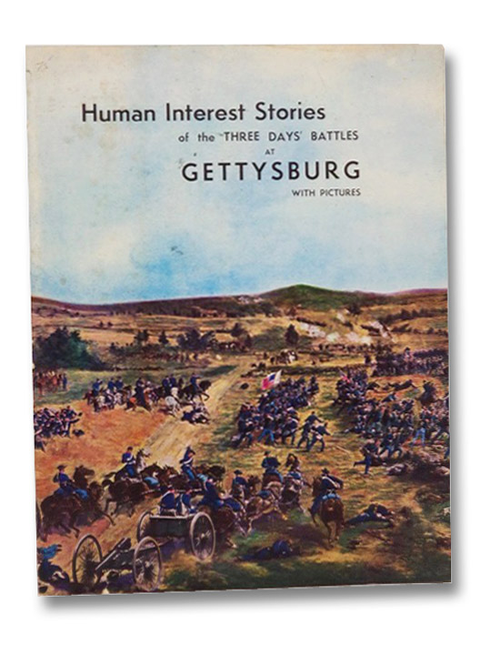Human Interest Stories of the Three Days' Battles at Gettysburg, with Pictures, Grimm, Herbert L.; Roy, Paul L.