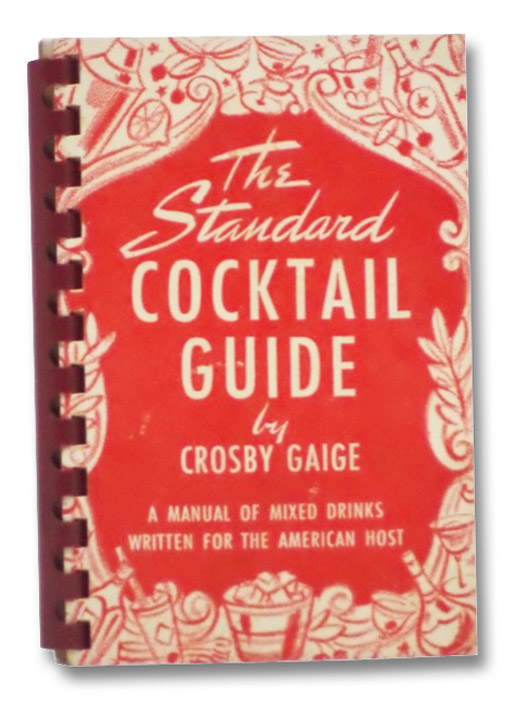 The Standard Cocktail Guide: A Manual of Mixed Drinks Written for the American Host, Gaige, Crosby